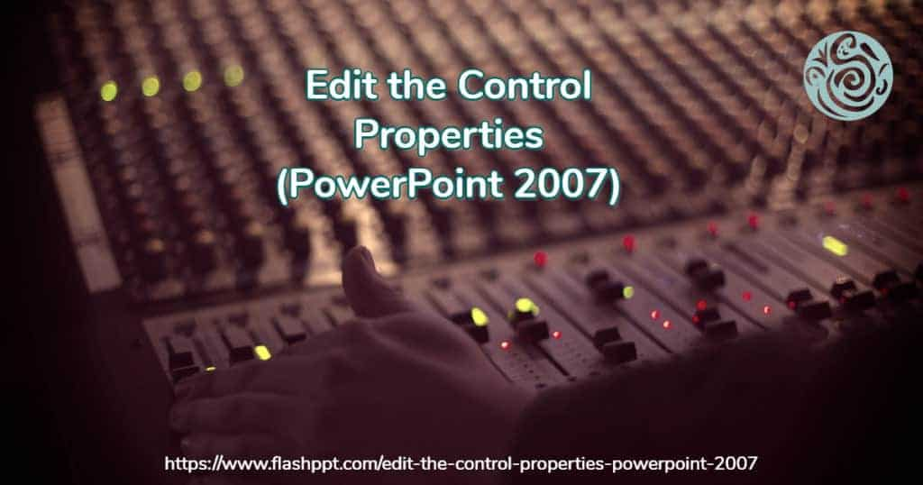 Edit the Control Properties (PowerPoint 2007)